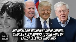 BIG Ghislaine Document Dump Coming, Charles Koch Admits To Screwing Up, Latest Election Thoughts