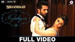 Nazdeekiyaan (Full Video Song) | Shaandaar