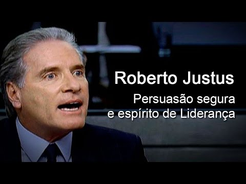 Roberto Justus Persuasão Segura E Espírito De Liderança