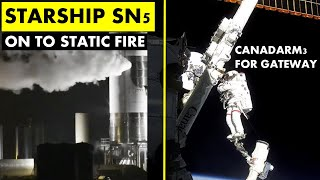 Spacex Starship Updates I Sn5 Survives Cryo, Static Fire Next. I Canadarm3 For The Gateway