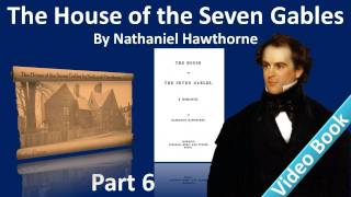 Part 6 - The House of the Seven Gables Audiobook by Nathaniel Hawthorne (Chs 19-21)(Part 6 (Chs 19-21). Classic Literature VideoBook with synchronized text, interactive transcript, and closed captions in multiple languages. Audio courtesy of ..., 2012-02-07T12:44:38.000Z)