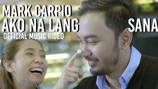 Ako Na Lang Sana | Mark Carpio (Official Music Video)