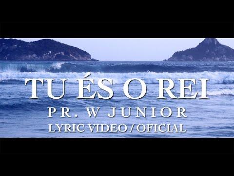 Tu És O Rei - Pr. W Junior (Lyric Video Oficial)