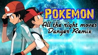 「Pokémon Dubstep AMV」 ● All The Right Moves ● [Danger Remix]
