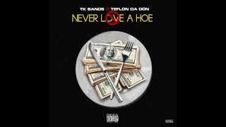 TK Bands Ft. Teflon Da Don - Never Love A Hoe