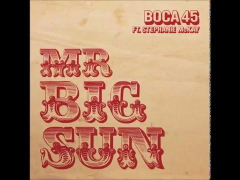 Boca 45 ft. Stephanie McKay - Mr Big Sun (Radio Mix)