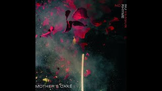 Mothers Cake Album No Rhyme Or Reason 2017