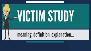 What is VICTIM STUDY? What does VICTIM STUDY mean? VICTIM STUDY meaning & explanation