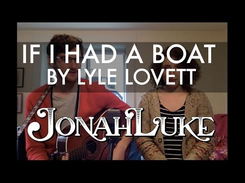 If I Had a Boat (Lyle Lovett Cover)