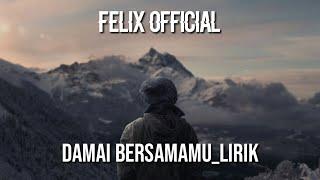Felix Official |Damai bersamamu| LIRIK