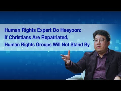 Human Rights Expert Do Heeyoon: If Christians Are Repatriated, Human Rights Groups Will Not Stand By