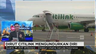 Imbas Pilot Melantur, Dirut Citilink Mengundurkan Diri - (Dirut Garuda Indonesia, M. Arif Wibowo)