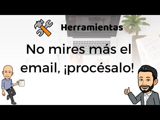 #4 - Herramientas de productividad - No mires más el email, ¡procésalo!