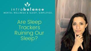 Are Sleep Trackers Ruining Our Sleep?