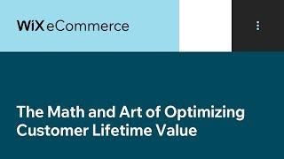 Wix eCommerce   The Math and Art of Optimizing Customer Lifetime Value