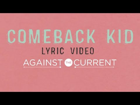 Against The Current: Comeback Kid (Official Lyric Video)