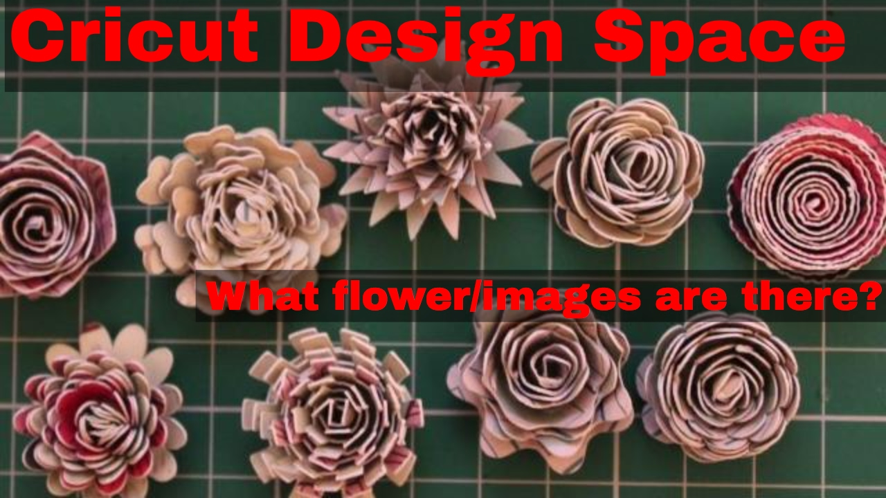 Cricut Design Space 3d Flowers Selection Of Different Flower Images Made Up Youtube