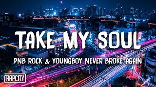 PnB Rock - Take My Soul ft. YoungBoy Never Broke Again (Lyrics)