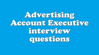 Advertising Account Executive interview questions