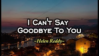 I Can't Say Goodbye To You - Helen Reddy (KARAOKE VERSION)