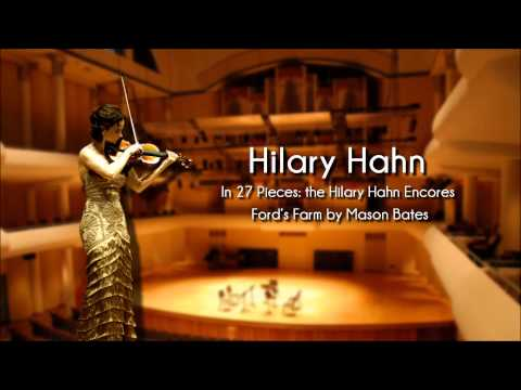 Hilary Hahn - Ford's Farm by Mason Bates