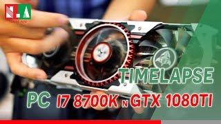 [Vi tính Nam An] TimeLapes PC Build | Core i7 8700K + GTX 1080 Ti | Chiến mọi game chỉ với 60 chai!