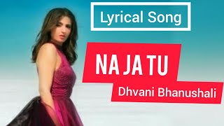 Na Ja Tu (Lyrical Song) By Dhvani Bhanushali and Shashwat Singh