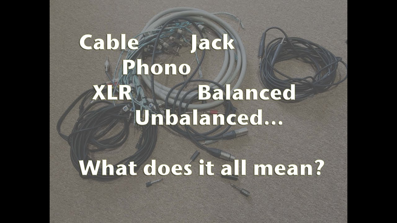Cables Jack Phono Xlr Balanced Unbalanced What Does It All Mean Youtube