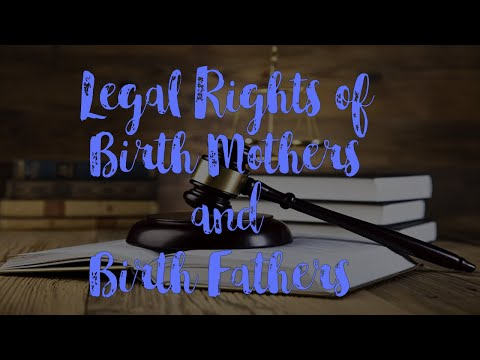 Adoption Rights for Birth Mothers and Birth Fathers