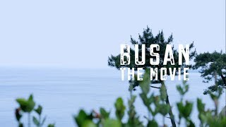 BUSAN 부산 - The Movie 2017