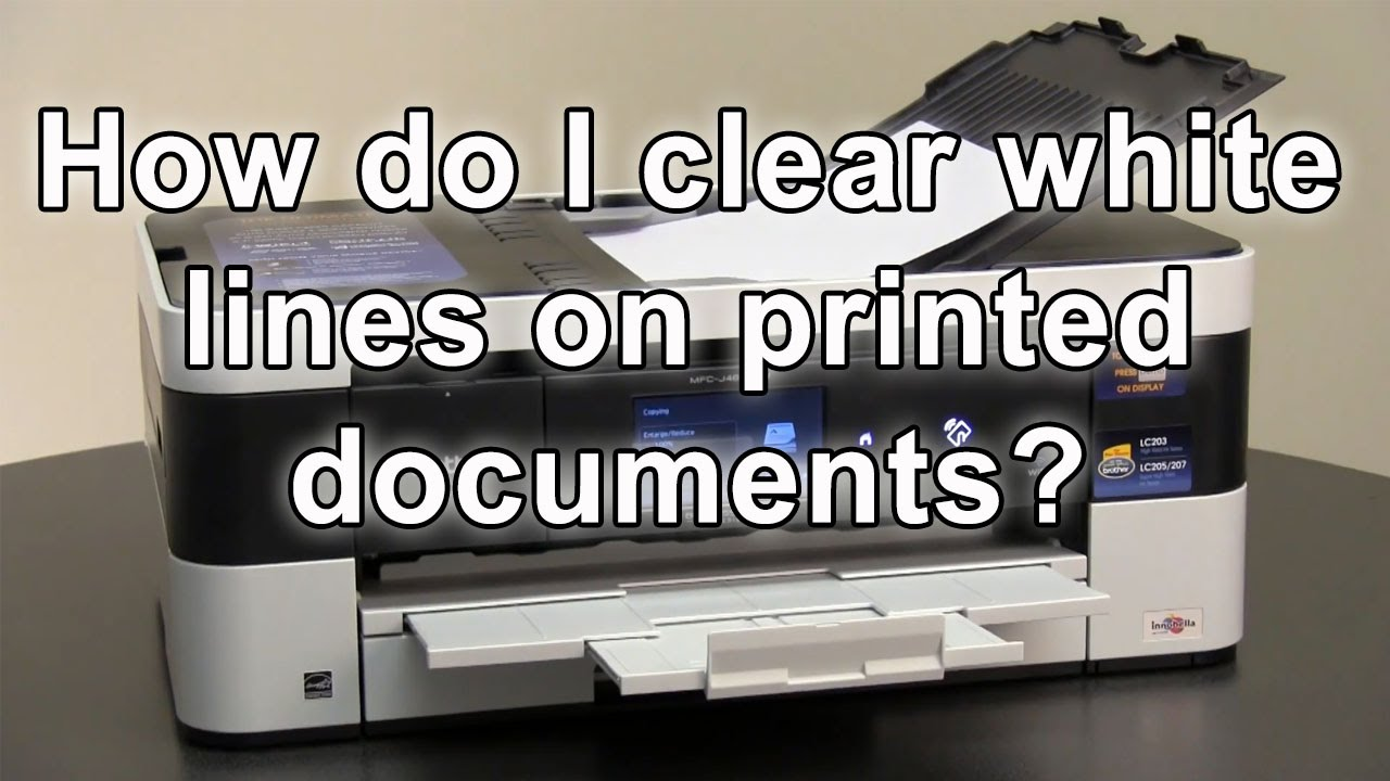 How do I clear white lines on printed documents Brother MFCJ4620DW  MFCJ5620DW