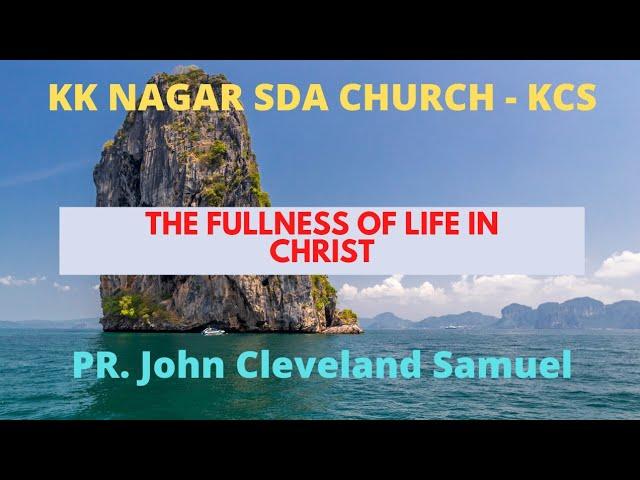 KK NAGAR SDA CHURCH - The Life Of Fullness - PR. John Cleveland Samuel