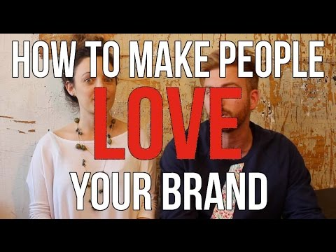 How To Make People LOVE Your Brand