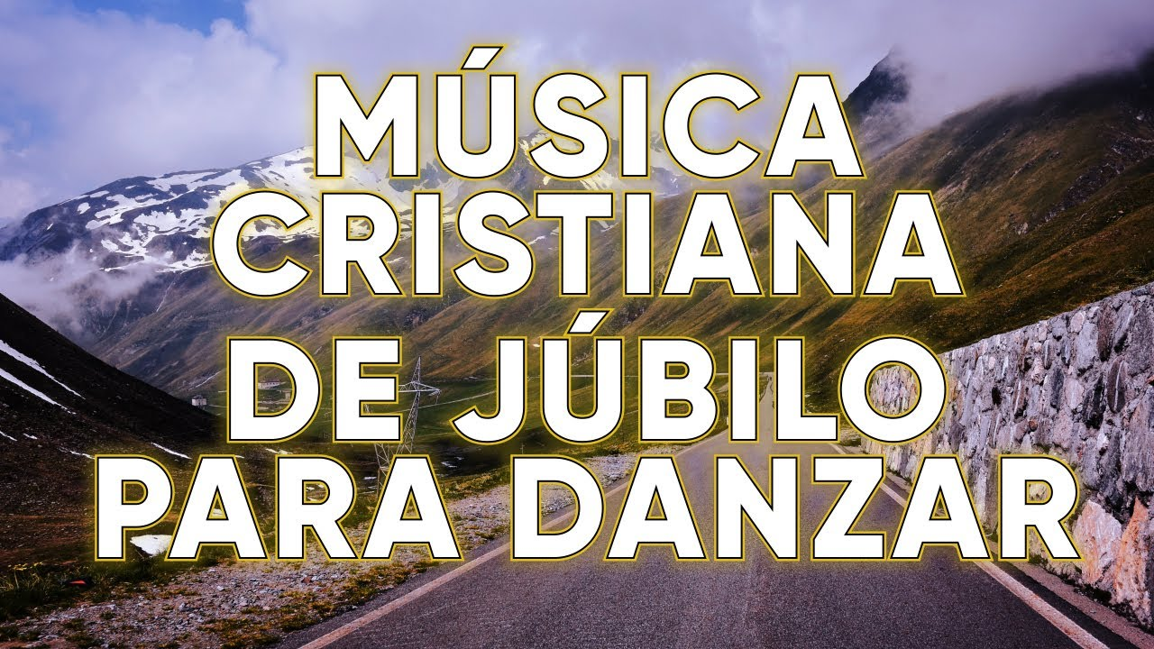 MÚSICA CRISTIANA DE JÚBILO PARA DANZAR / ALABANZAS CRISTIANAS PARA ALEGRAR EL CORAZÓN