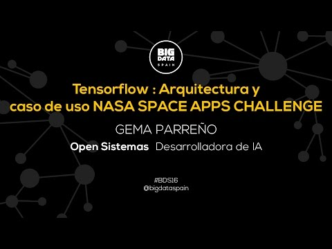 TENSORFLOW: ARCHITECTURE AND USE CASE - NASA SPACE APPS CHALLENGE Gema Parreño