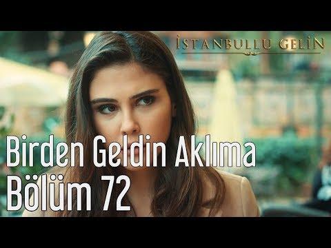 İstanbullu Gelin 72. Bölüm - Tuna Kiremitçi & Sena Şener - Birden Geldin Aklıma