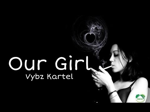 Vybz Kartel - Our Girl LYRICS. (Our Gyal )