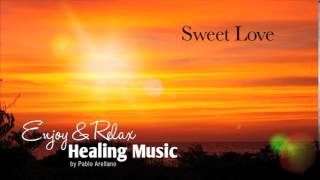 Romantic And Relaxing Music For Meditation (Sweet Love) - Pablo Arellano