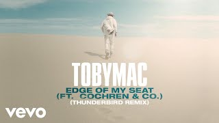 TobyMac, Cochren & Co. - Edge Of My Seat (THUNDERBIRD Remix/Audio)