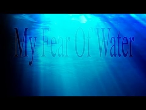 """My Fear Of Water"""