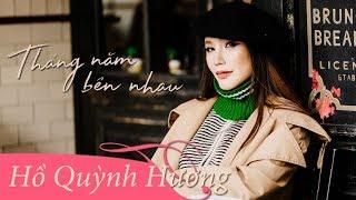 Tháng Năm Bên Nhau   Hồ Quỳnh Hương (Lyrics Video)
