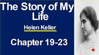The Story of My Life Summary Chapters 19 to 23 (Hindi Explanation)