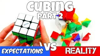 Cubing: Expectations vs Reality Part 2!