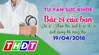 Radio online - Khám thai định kì và dinh dưỡng khi mang thai (19/4/2018) | Bác sĩ của bạn | THDT