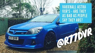 Vauxhall Astra VXR's - Are they as bad as people say they are?