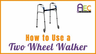 How to Use a Two Wheel Walker