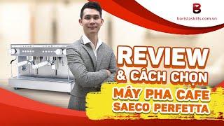 [BARISTA SKILLS] Review & cách chọn máy pha cà phê Saeco Perfetta