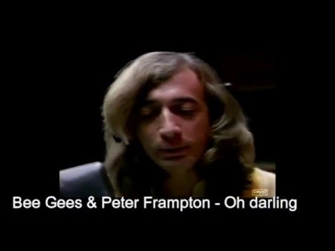 Bee Gees & Peter Frampton Oh darling