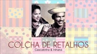 Cascatinha e Inhana - Colcha de Retalhos