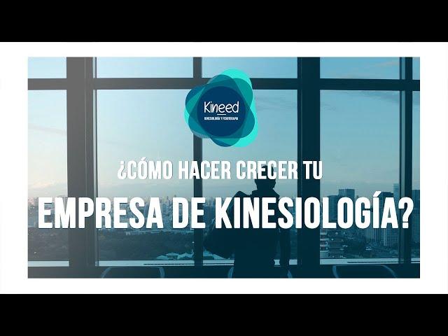 ✅ ¿Cómo hacer crecer tu empresa de Kinesiología?